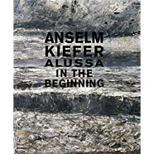 Anselm Kiefer: Alussa. In the Beginning