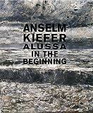 Anselm Kiefer: Alussa. In the Beginning