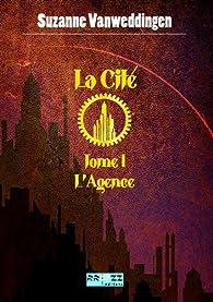 La Cité, tome 1 : L'Agence par Suzanne Vanweddingen