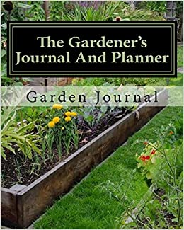 the gardeners journal and planner write your garden records plans thoughts and memories square foot plan full garden plan expense list pests notes