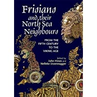 Frisians and their North Sea Neighbours: From the Fifth Century to the Viking Age (0)