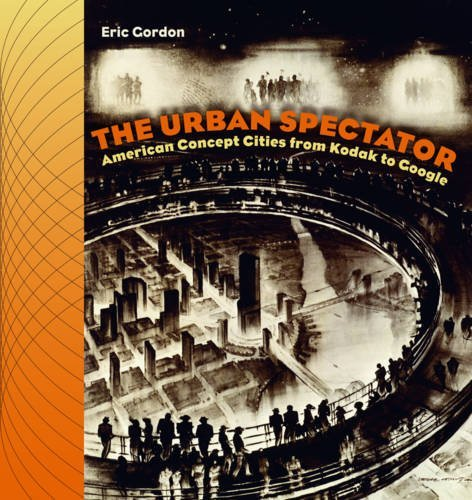 The Urban Spectator: American Concept-Cities from Kodak to Google (Interfaces: Studies in Visual Culture) by Eric Gordon - Stores In Dartmouth Mall
