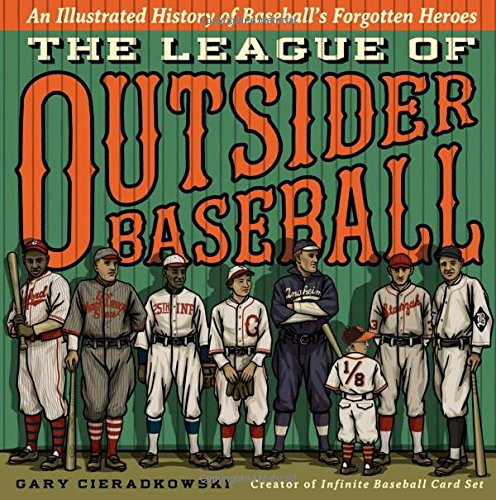 Search : The League of Outsider Baseball: An Illustrated History of Baseball's Forgotten Heroes