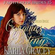Mail Order Bride - Georgina's Destiny: Faith Creek Brides, Book 15 | Karla Gracey