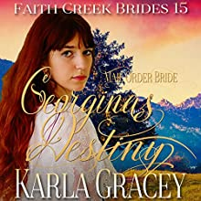 Mail Order Bride - Georgina's Destiny: Faith Creek Brides, Book 15 Audiobook by Karla Gracey Narrated by Alan Taylor