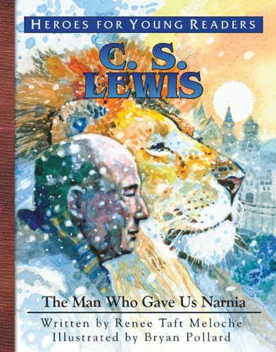 C.S. Lewis: The Man Who Gave Us Narnia (Heroes for Young Readers)