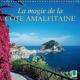 La magie de la Côte Amalfitaine : Sur la côte, au sud de Naples. Calendrier mural 2017