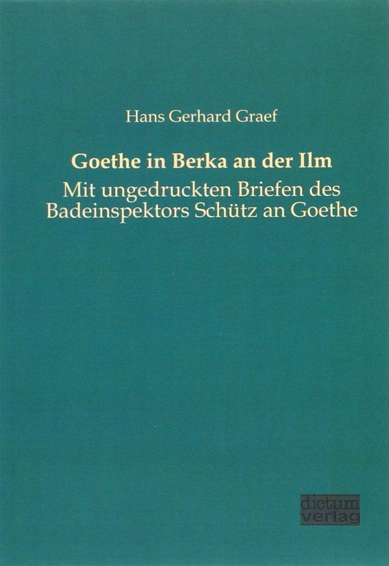 Goethe in Berka an der Ilm: Mit ungedruckten Briefen des Badeinspektors Schütz an Goethe