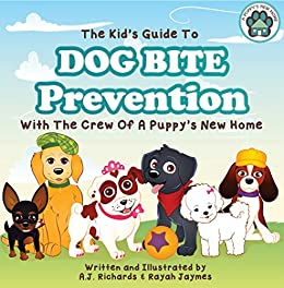 The Kid's Guide to Dog Bite Prevention (A Puppy's New Home Book 4) by [Richards, A.J.]