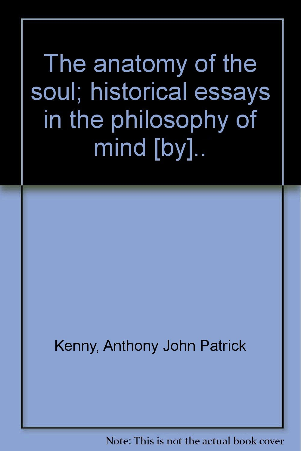The anatomy of the soul;: Historical essays in the philosophy of ...
