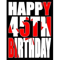 Happy 45th Birthday: Better Than a Birthday Card! Canadian Flag Themed Birthday Book with 105 Lined Pages That Can Be Used as a Journal or Notebook