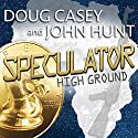Speculator: High Ground, Book 1 Audiobook by John Hunt, Doug Casey Narrated by John Pruden