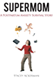 Supermom: A Postpartum Anxiety Survival Story