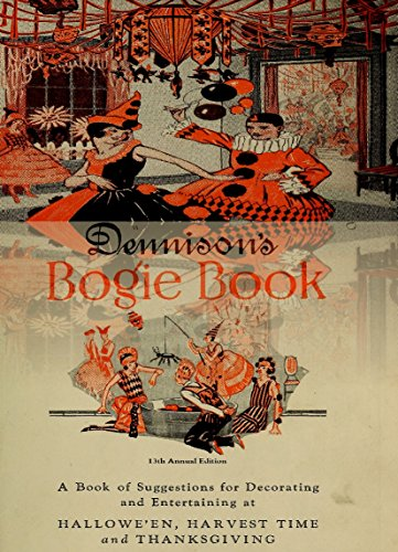 Dennison's Bogie Book for Halloween 1920. A book of suggestions for decorating and entertaining at Halloween, Harvest Time and Thanksgiving (History of Halloween 3)