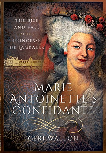 Marie Antoinette's Confidante: The Rise and Fall of the Princesse de Lamballe (Eldest Son Of The King Of France)