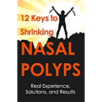 12 keys to Shrinking Nasal Polyps: Real Experience, Solutions and Results
