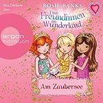 Am Zaubersee (Drei Freundinnen im Wunderland 10) | Rosie Banks