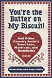 img - for You're the Butter on My Biscuit!: And Other Country Sayin's 'bout Love, Marriage, and Heartache by Allan Zullo (2010-10-19) book / textbook / text book