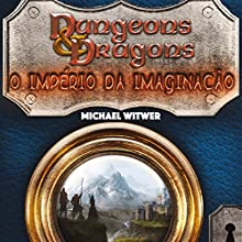 Dungens e Dragons [Dungeons and Dragons]: O império da imaginação [The Empire of the Imagination] Audiobook by Michael Witwer Narrated by Rodrigo Araujo