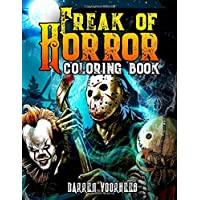 Freak Of Horror Coloring Book: Scary Creatures And Creepy Serial Killers From Classic Horror Movies Halloween Holiday Gifts for Adults Kids