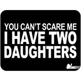 You Can't Scare Me I Have 2 Daughters Fathers Day Birthday Gift Premium Quality Thick Rubber Mouse Mat Pad Soft Comfort Feel Finish