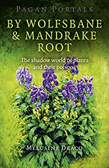 Pagan Portals - By Wolfsbane & Mandrake Root: The Shadow World Of Plants And Their Poisons by [Draco, Melusine]