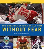 Without Fear: The Greatest Goalies of All Time
