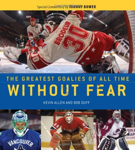 Without Fear: The Greatest Goalies of All Time (Best Nhl Players Of All Time)