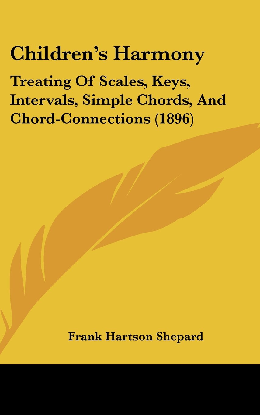 Download Children's Harmony: Treating Of Scales, Keys, Intervals, Simple Chords, And Chord-Connections (1896) ebook