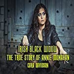 Irish Black Widow: The True Story of Annie Monahan | Cara Davidson