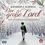 Der große Lord: Ein Weihnachtshörspiel | Raymond A. Scofield