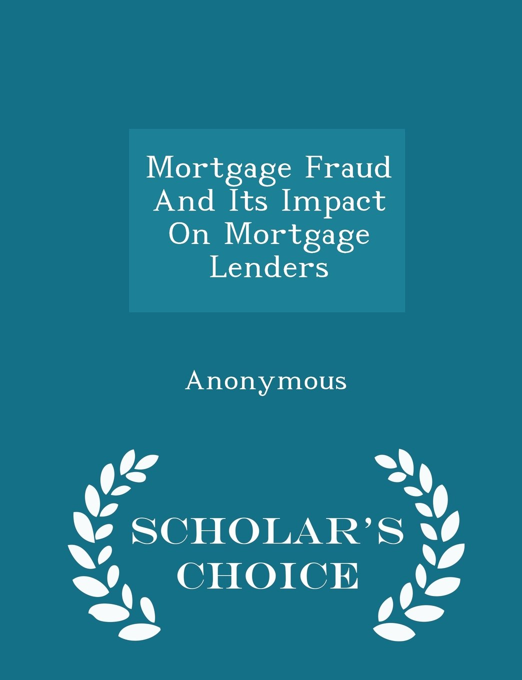 Mortgage Fraud And Its Impact On Mortgage Lenders - Scholar's Choice Edition PDF