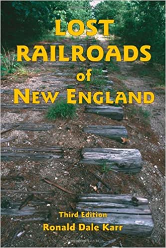 Lost Railroads of New England, 3rd edition (New England Rail Heritage Series)