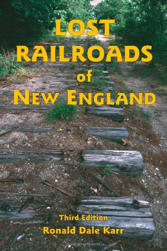 Lost Railroads of New England, 3rd edition (New England Rail Heritage - England New Heritage