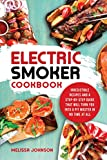 Electric Smoker Cookbook: Irresistible Recipes and a Step-By-Step Guide that Will Turn You into a Pit Master in No Time at All