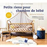 Petits riens pour chambre de bébé: 15 modèles de rangements et d'accessoires pour bébé, de 0 à 3 ans