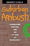 img - for Suburban Ambush: Downtown Writing and the Fiction of Insurgency (Parallax: Re-visions of Culture and Society) book / textbook / text book