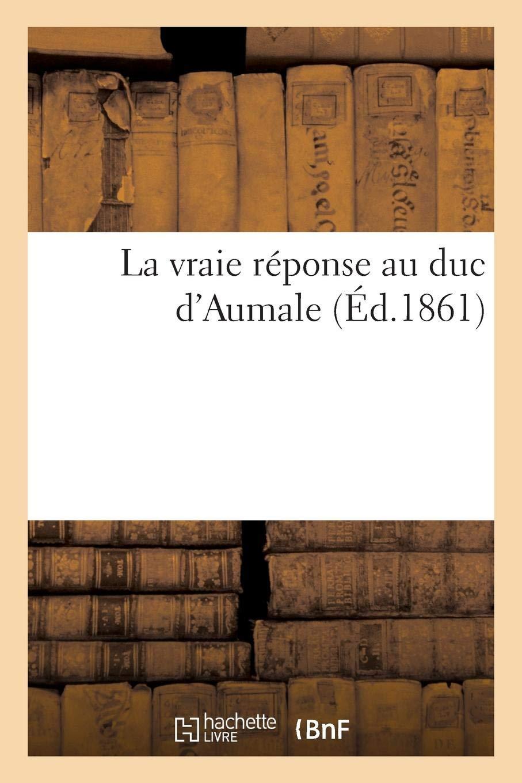 La Vraie Reponse Au Duc D Aumale Histoire French Edition