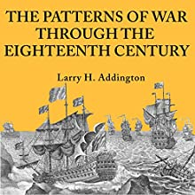 The Patterns of War Through the Eighteenth Century Audiobook by Larry H. Addington Narrated by Steve Rausch