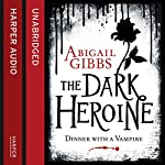 Dinner with a Vampire: The Dark Heroine, Book 1 | Abigail Gibbs