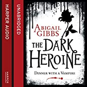 Dinner with a Vampire: The Dark Heroine, Book 1 | Abigail Gibbs