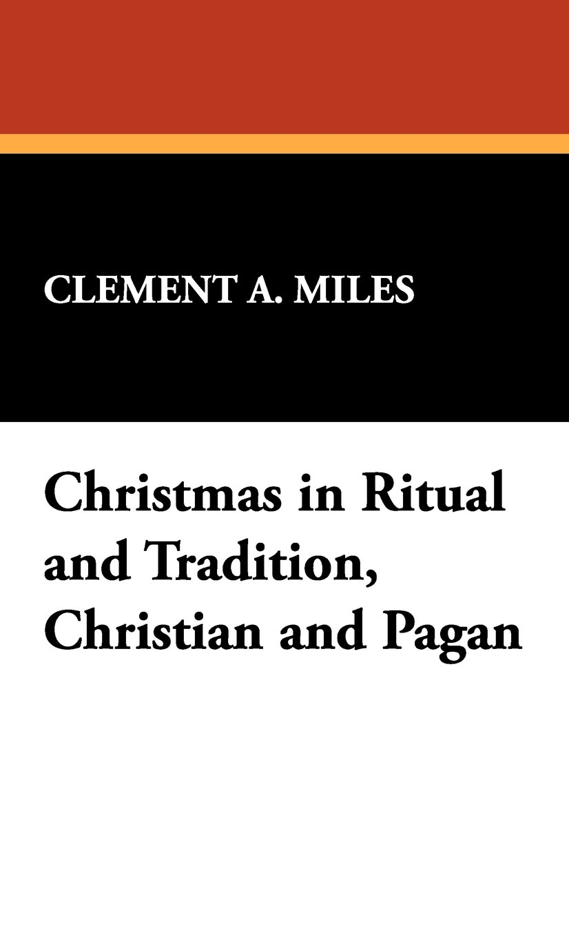 Christmas in Ritual and Tradition, Christian and Pagan: Clement A ...
