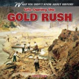 img - for Life During the Gold Rush (What You Didn't Know About History) book / textbook / text book