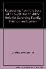 Recovering from the Loss of a Loved One to AIDS: Help for Surviving Family, Friends, and Lovers Hardcover