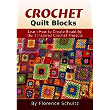 Crochet: Quilt Blocks: Learn How to Create Beautiful Quilt Inspired Crochet Projects