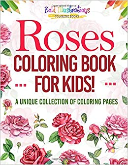Roses Coloring Book For Kids A Unique Collection Of