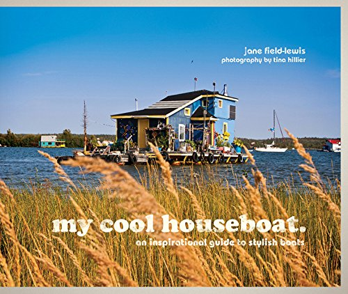 My Cool Houseboat: An Inspirational Guide to Stylish Houseboats ebook