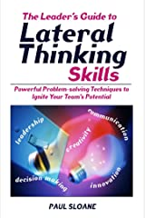 The Leader's Guide to Lateral Thinking Skills: Powerful Problem-Solving Techniques to Ignite Your Team's Potential Paperback
