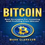 Bitcoin: Best Strategies for Investing and Profiting from Bitcoin: Cryptocurrencies, Book 3 | Mark Clarkson