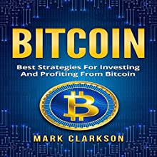 Bitcoin: Best Strategies for Investing and Profiting from Bitcoin: Cryptocurrencies, Book 3 Audiobook by Mark Clarkson Narrated by Bob Barton